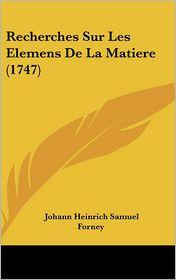 Recherches Sur Les Elemens de La Matiere (1747) - Johann Heinrich Samuel Forney