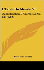 L'Ecole Du Monde V3: Ou Instruction D'Un Pere La Un Fils (1762)
