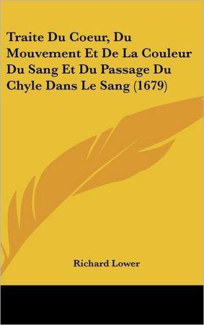 Traite Du Coeur, Du Mouvement Et de La Couleur Du Sang Et Du Passage Du Chyle Dans Le Sang (1679) - Richard Lower