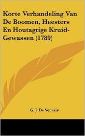 Korte Verhandeling Van de Boomen, Heesters En Houtagtige Kruid-Gewassen (1789) - G.J. De Servais