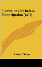 Plantation Life Before Emancipation (1892) - Robert Q. Mallard