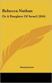 Rebecca Nathan: Or a Daughter of Israel (1844) - Anonymous