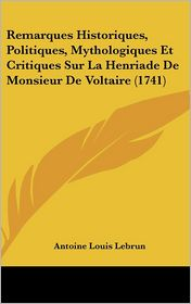 Remarques Historiques, Politiques, Mythologiques Et Critiques Sur La Henriade de Monsieur de Voltaire (1741) - Antoine Louis Le Brun