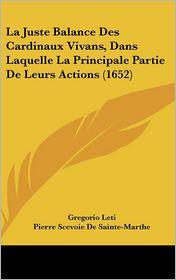 La Juste Balance Des Cardinaux Vivans, Dans Laquelle La Principale Partie de Leurs Actions (1652) - Gregorio Leti, Pierre Scevoie De Sainte-Marthe