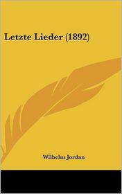 Letzte Lieder (1892) - Wilhelm Jordan