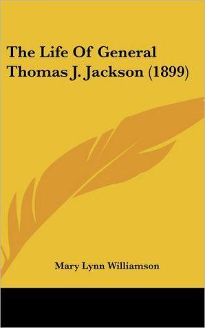 The Life of General Thomas J. Jackson (1899) - Mary Lynn Williamson