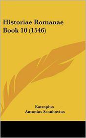 Historiae Romanae Book 10 (1546) - Eutropius, Antonius Sconhovius
