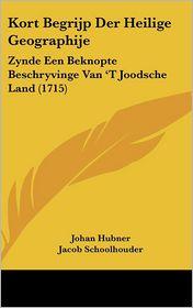 Kort Begrijp Der Heilige Geographije: Zynde Een Beknopte Beschryvinge Van 't Joodsche Land (1715)