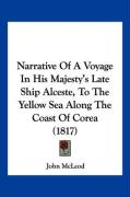 Narrative of a Voyage in His Majesty's Late Ship Alceste, to the Yellow Sea Along the Coast of Corea (1817)