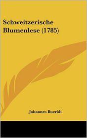 Schweitzerische Blumenlese (1785) - Johannes Buerkli