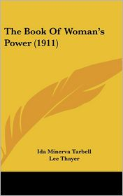 The Book of Woman's Power (1911) - Lee Thayer (Illustrator), Ida M. Tarbell (Introduction)