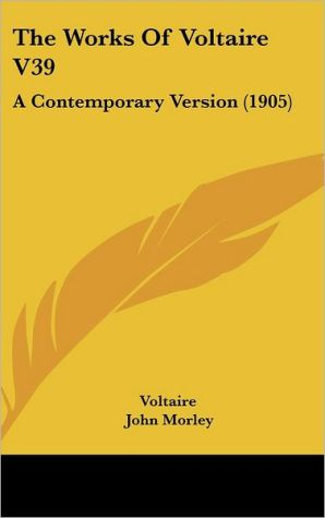 The Works of Voltaire V39: A Contemporary Version (1905) - Voltaire