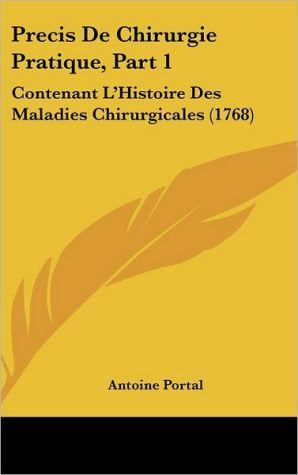 Precis de Chirurgie Pratique, Part 1: Contenant L'Histoire Des Maladies Chirurgicales (1768) - Antoine Portal