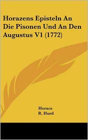 Horazens Episteln an Die Pisonen Und an Den Augustus V1 (1772) - Horace, R. Hurd (Editor), Johann Joachim Eschenburg (Editor)