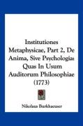 Institutiones Metaphysicae, Part 2, de Anima, Sive Psychologia: Quas in Usum Auditorum Philosophiae (1773)