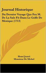 Journal Historique: Du Dernier Voyage Que Feu M. de La Sale Fit Dans Le Golfe de Mexique (1713) - Henri Joutel, Monsieur De Michel