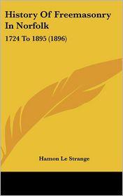 History of Freemasonry in Norfolk: 1724 to 1895 (1896) - Hamon Le Strange