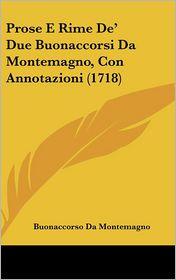 Prose E Rime de' Due Buonaccorsi Da Montemagno, Con Annotazioni (1718) - Buonaccorso Da Montemagno