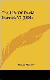 The Life of David Garrick V1 (1801) - Arthur Murphy