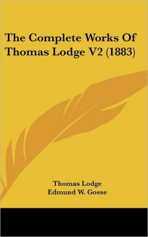 The Complete Works of Thomas Lodge V2 (1883) - Thomas Lodge, Edmund Gosse (Editor)