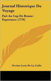 Journal Historique Du Voyage: Fait Au Cap de Bonne-Esperance (1776) - Nicolas Louis De La Caille
