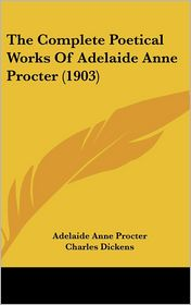 The Complete Poetical Works of Adelaide Anne Procter (1903) - Adelaide Anne Procter, Charles Dickens (Introduction)