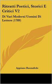 Ritratti Poetici, Storici E Critici V2: Di Vari Moderni Uomini Di Lettere (1789) - Appiano Buonafede