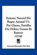 Systeme Naturel Du Regne Animal V1: Par Classes, Familles Ou Ordres, Genres Et Especes (1754)