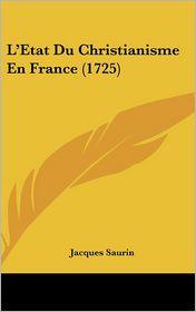L'Etat Du Christianisme En France (1725) - Jacques Saurin