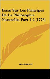 Essai Sur Les Principes de La Philosophie Naturelle, Part 1-2 (1778) - Anonymous