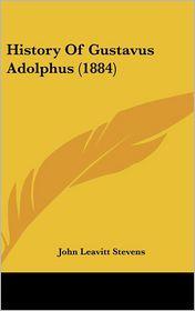 History of Gustavus Adolphus (1884) - John Leavitt Stevens