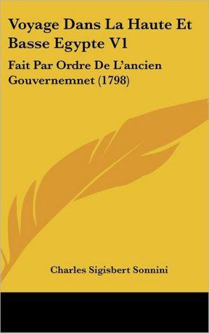 Voyage Dans La Haute Et Basse Egypte V1: Fait Par Ordre de L'Ancien Gouvernemnet (1798)