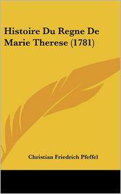 Histoire Du Regne de Marie Therese (1781) - Christian Friedrich Pfeffel