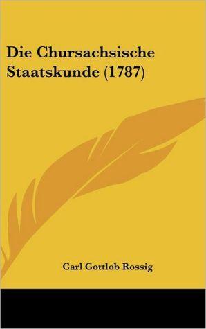 Die Chursachsische Staatskunde (1787) - Carl Gottlob Rossig