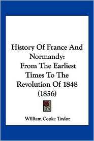 History of France and Normandy: From the Earliest Times to the Revolution of 1848 (1856) - William Cooke Taylor