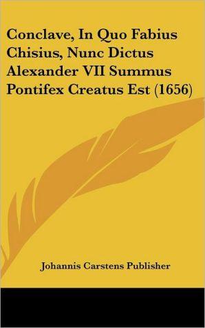 Conclave, in Quo Fabius Chisius, Nunc Dictus Alexander VII Summus Pontifex Creatus Est (1656)