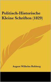 Politisch-Historische Kleine Schriften (1829) - August Wilhelm Rehberg