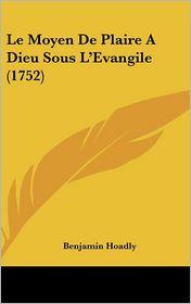 Le Moyen de Plaire a Dieu Sous L'Evangile (1752) - Benjamin Hoadly