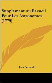 Supplement Au Recueil Pour Les Astronomes (1779) - Jean Bernoulli