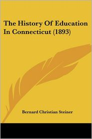 The History Of Education In Connecticut (1893) - Bernard Christian Steiner