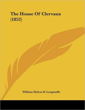 The House Of Clervaux (1852) - William Hylton D. Longstaffe