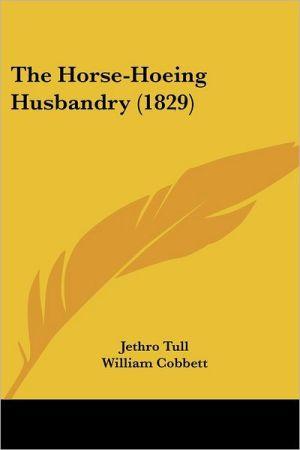 The Horse-Hoeing Husbandry (1829) - Jethro Tull