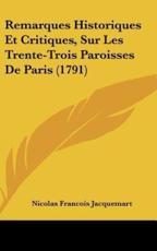 Remarques Historiques Et Critiques, Sur Les Trente-Trois Paroisses de Paris (1791) - Nicolas Francois Jacquemart