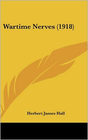 Wartime Nerves (1918) - Herbert James Hall
