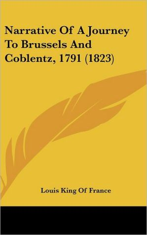 Narrative of a Journey to Brussels and Coblentz, 1791 (1823) - King Of France Louis King of France