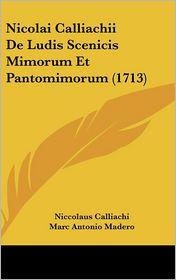 Nicolai Calliachii de Ludis Scenicis Mimorum Et Pantomimorum (1713) - Niccolaus Calliachi, Marc Antonio Madero