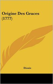 Origine Des Graces (1777) - Dionis