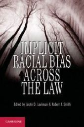 Implicit Racial Bias Across the Law - Justin D. Levinson