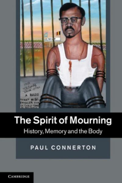 The Spirit of Mourning - Paul (University of Cambridge) Connerton