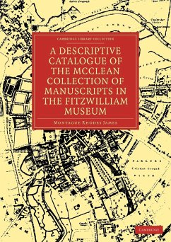 A Descriptive Catalogue of the McClean Collection of Manuscripts in the Fitzwilliam Museum - James, Montague Rhodes Montague Rhodes, James